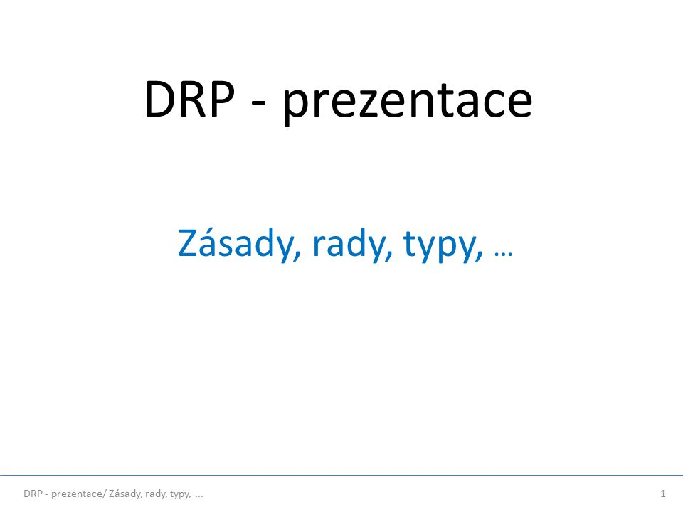 DRP - prezentace Zásady, rady, typy, … 1DRP - prezentace/ Zásady, rady, typy,...