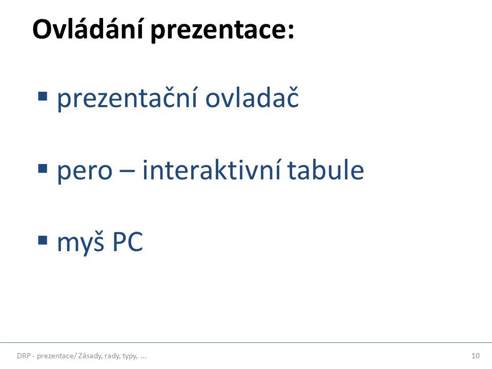 Ovládání prezentace:  prezentační ovladač  pero – interaktivní tabule  myš PC 10DRP - prezentace/ Zásady, rady, typy,...