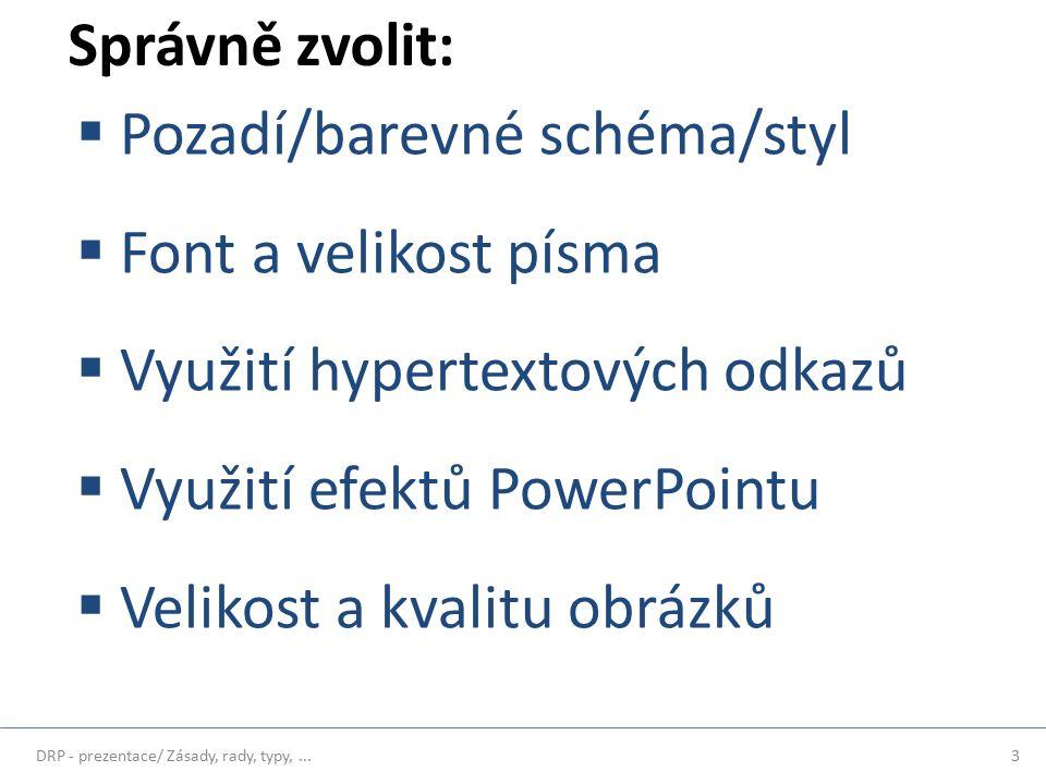 Správně zvolit:  Pozadí/barevné schéma/styl  Font a velikost písma  Využití hypertextových odkazů  Využití efektů PowerPointu  Velikost a kvalitu obrázků 3DRP - prezentace/ Zásady, rady, typy,...