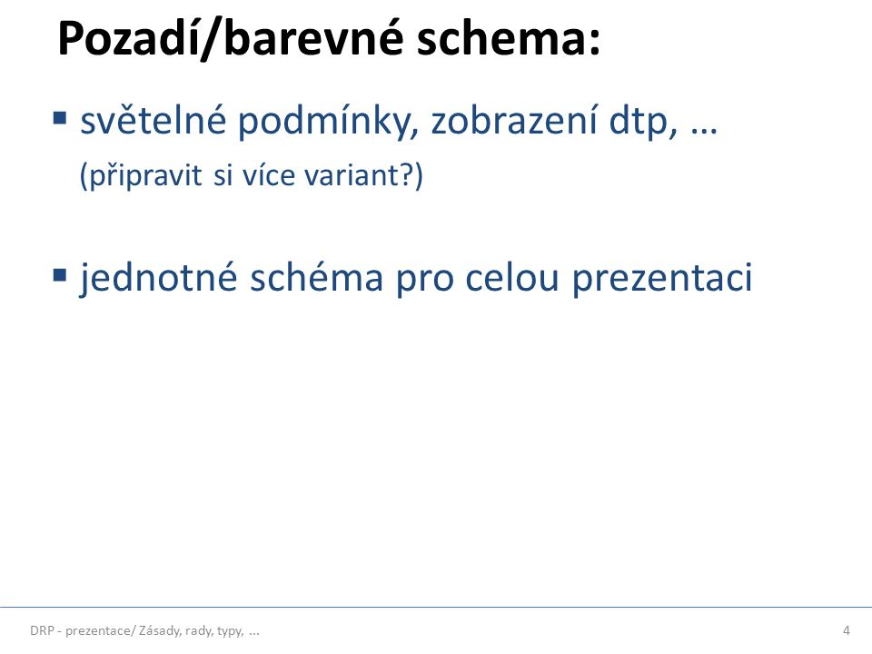 4 Pozadí/barevné schema:  světelné podmínky, zobrazení dtp, … (připravit si více variant )  jednotné schéma pro celou prezentaci
