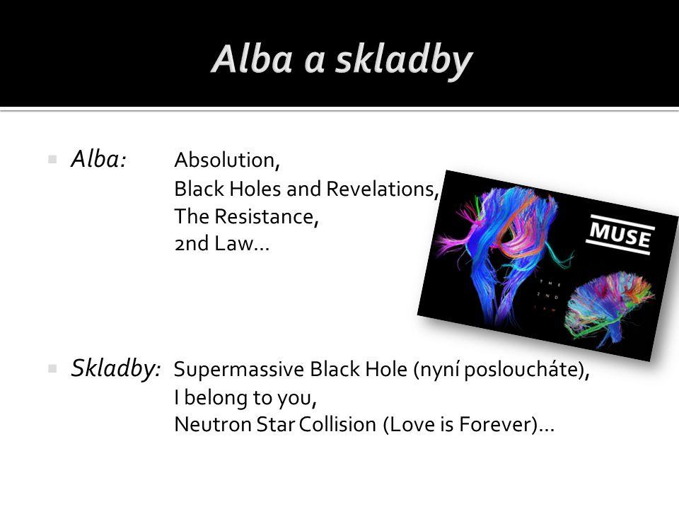  Alba: Absolution, Black Holes and Revelations, The Resistance, 2nd Law...  Skladby: Supermassive Black Hole (nyní posloucháte), I belong to you, Ne