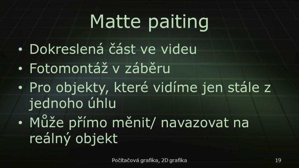 Matte paiting Dokreslená část ve videu Fotomontáž v záběru Pro objekty, které vidíme jen stále z jednoho úhlu Může přímo měnit/ navazovat na reálný ob