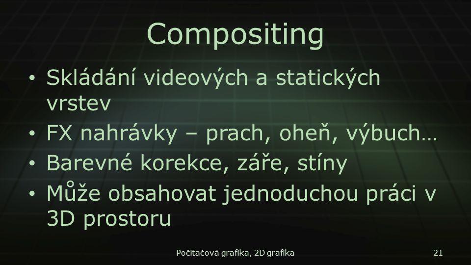 Compositing Skládání videových a statických vrstev FX nahrávky – prach, oheň, výbuch… Barevné korekce, záře, stíny Může obsahovat jednoduchou práci v