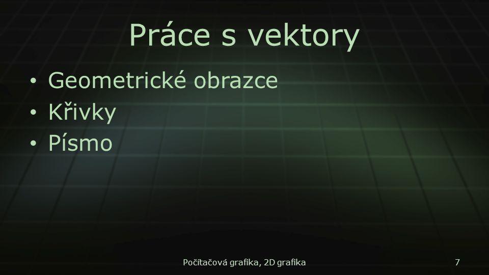 Práce s vektory Geometrické obrazce Křivky Písmo Počítačová grafika, 2D grafika7