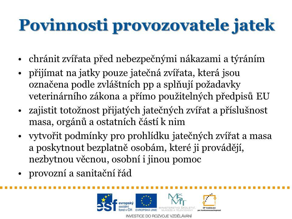 Povinnosti provozovatele jatek chránit zvířata před nebezpečnými nákazami a týráním přijímat na jatky pouze jatečná zvířata, která jsou označena podle zvláštních pp a splňují požadavky veterinárního zákona a přímo použitelných předpisů EU zajistit totožnost přijatých jatečných zvířat a příslušnost masa, orgánů a ostatních částí k nim vytvořit podmínky pro prohlídku jatečných zvířat a masa a poskytnout bezplatně osobám, které ji provádějí, nezbytnou věcnou, osobní i jinou pomoc provozní a sanitační řád