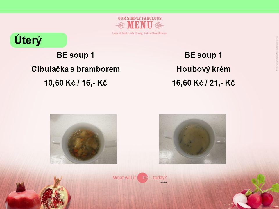 BE soup 1 Cibulačka s bramborem 10,60 Kč / 16,- Kč BE soup 1 Houbový krém 16,60 Kč / 21,- Kč Úterý