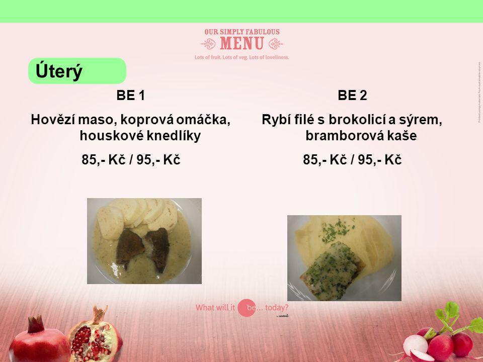 BE 1 Hovězí maso, koprová omáčka, houskové knedlíky 85,- Kč / 95,- Kč BE 2 Rybí filé s brokolicí a sýrem, bramborová kaše 85,- Kč / 95,- Kč Úterý