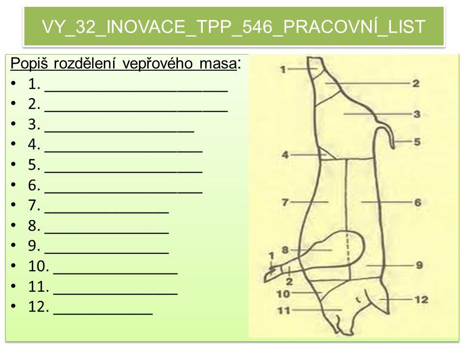 VY_32_INOVACE_TPP_546_PRACOVNÍ_LIST Popiš rozdělení vepřového masa : 1.