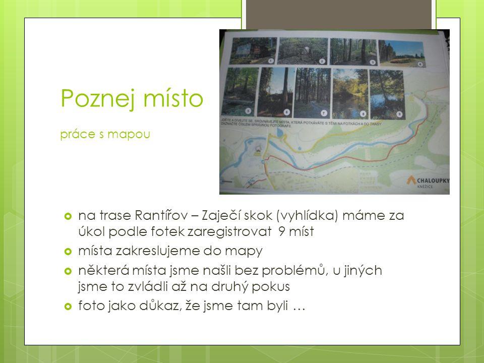 Poznej místo práce s mapou  na trase Rantířov – Zaječí skok (vyhlídka) máme za úkol podle fotek zaregistrovat 9 míst  místa zakreslujeme do mapy  n