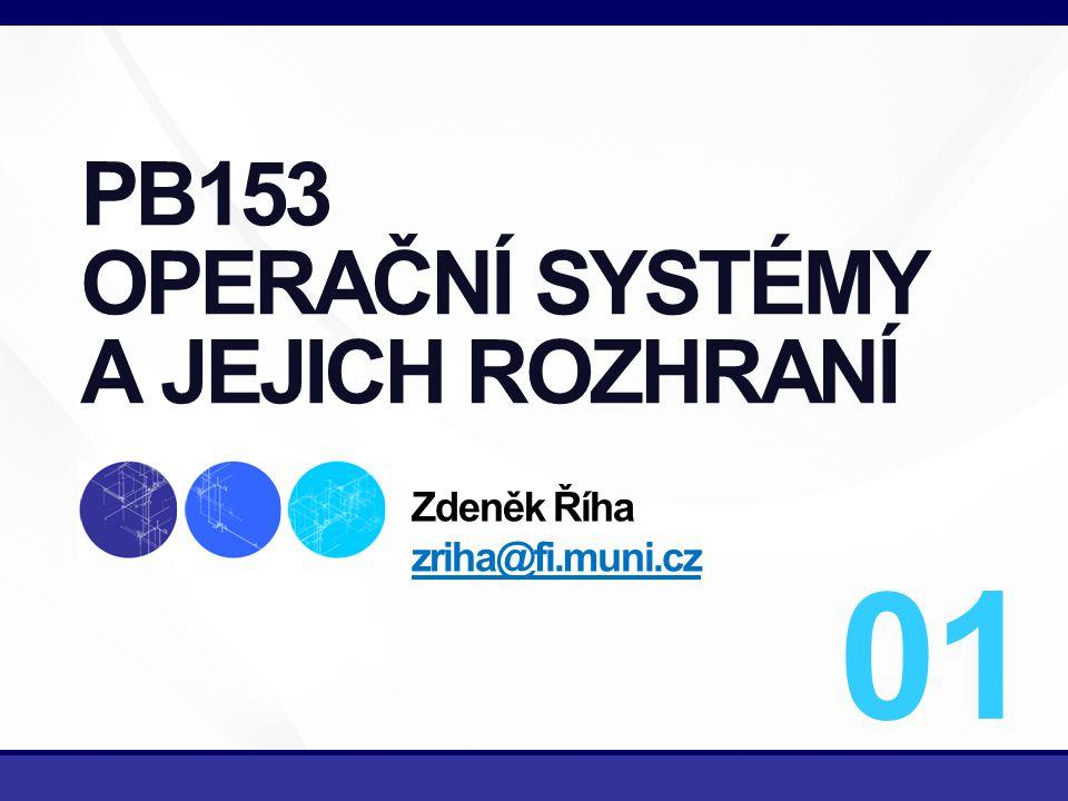 1/16 PB153 OPERAČNÍ SYSTÉMY A JEJICH ROZHRANÍ Zdeněk Říha zriha@fi.muni.cz zriha@fi.muni.cz 01