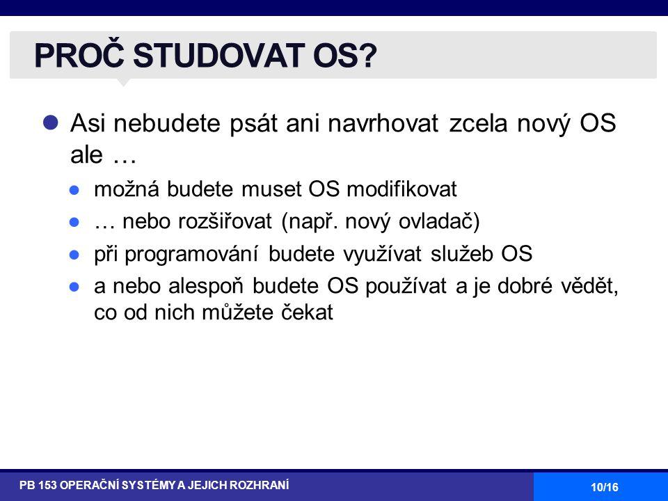 10/16 Asi nebudete psát ani navrhovat zcela nový OS ale … ●možná budete muset OS modifikovat ●… nebo rozšiřovat (např.