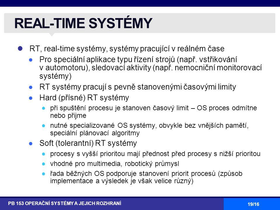 19/16 RT, real-time systémy, systémy pracující v reálném čase ●Pro speciální aplikace typu řízení strojů (např.