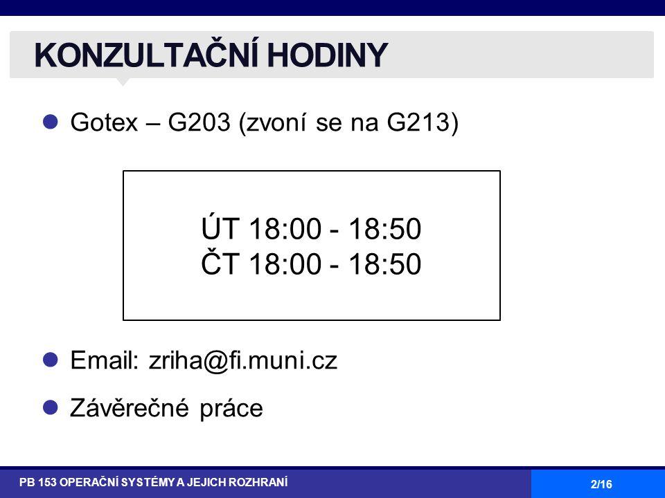 2/16 Gotex – G203 (zvoní se na G213) Email: zriha@fi.muni.cz Závěrečné práce KONZULTAČNÍ HODINY PB 153 OPERAČNÍ SYSTÉMY A JEJICH ROZHRANÍ ÚT 18:00 - 18:50 ČT 18:00 - 18:50