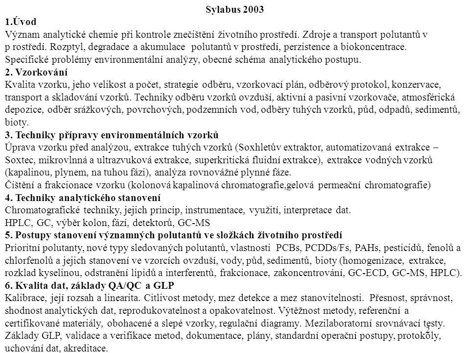 2 Sylabus 2003 1.Úvod Význam analytické chemie při kontrole znečištění životního prostředí. Zdroje a transport polutantů v p rostředí. Rozptyl, degrad