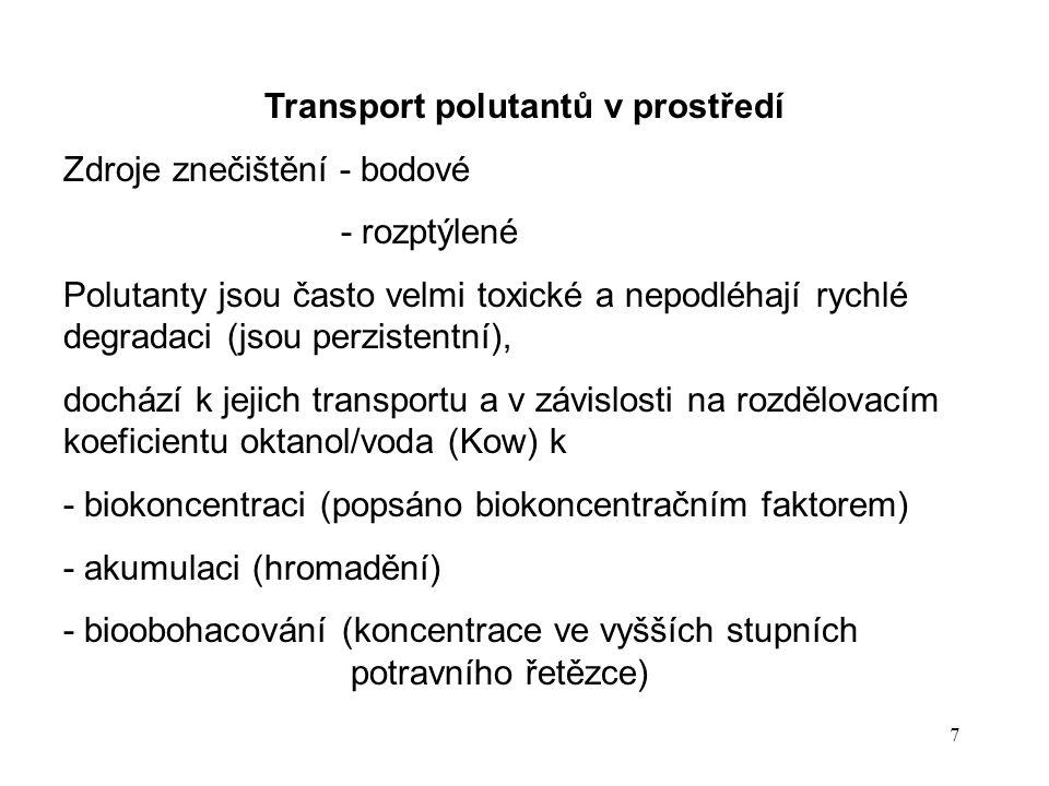 7 Transport polutantů v prostředí Zdroje znečištění - bodové - rozptýlené Polutanty jsou často velmi toxické a nepodléhají rychlé degradaci (jsou perz