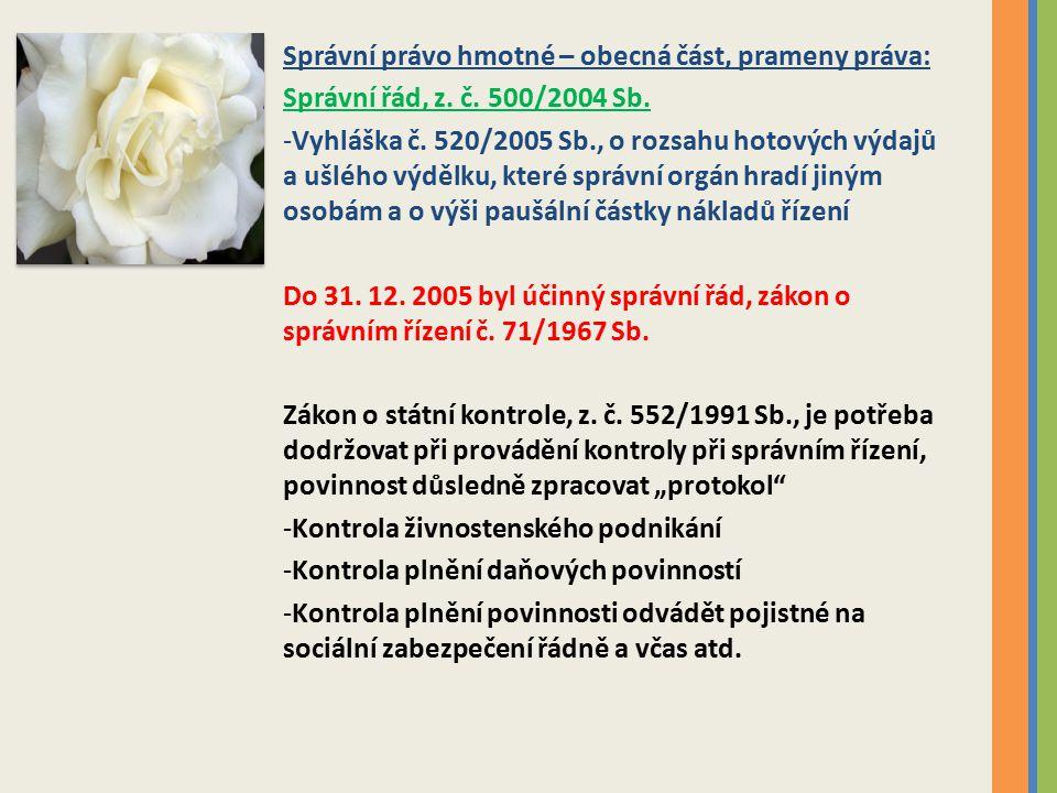Správní právo hmotné – obecná část, prameny práva: Správní řád, z. č. 500/2004 Sb. -Vyhláška č. 520/2005 Sb., o rozsahu hotových výdajů a ušlého výděl