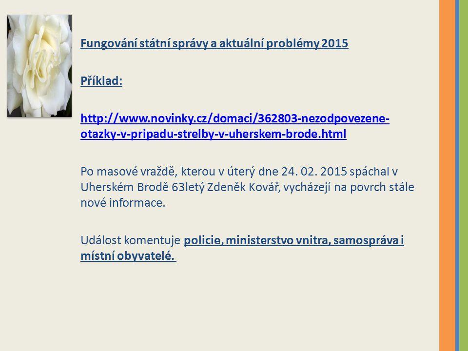 Fungování státní správy a aktuální problémy 2015 Příklad: http://www.novinky.cz/domaci/362803-nezodpovezene- otazky-v-pripadu-strelby-v-uherskem-brode