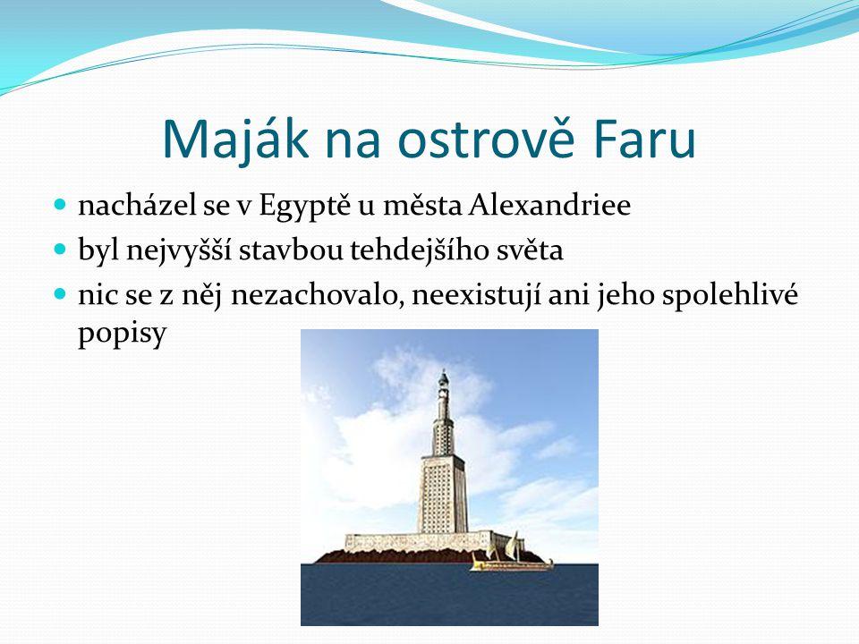 Maják na ostrově Faru nacházel se v Egyptě u města Alexandriee byl nejvyšší stavbou tehdejšího světa nic se z něj nezachovalo, neexistují ani jeho spo