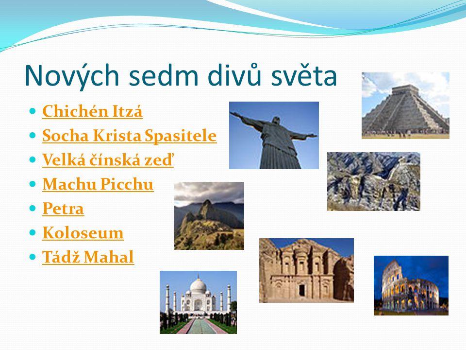 Nových sedm divů světa Chichén Itzá Socha Krista Spasitele Velká čínská zeď Machu Picchu Petra Koloseum Tádž Mahal
