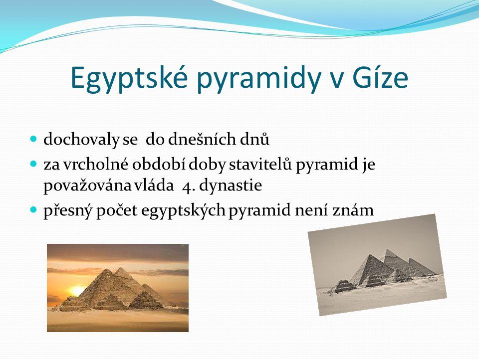 Egyptské pyramidy v Gíze dochovaly se do dnešních dnů za vrcholné období doby stavitelů pyramid je považována vláda 4. dynastie přesný počet egyptskýc