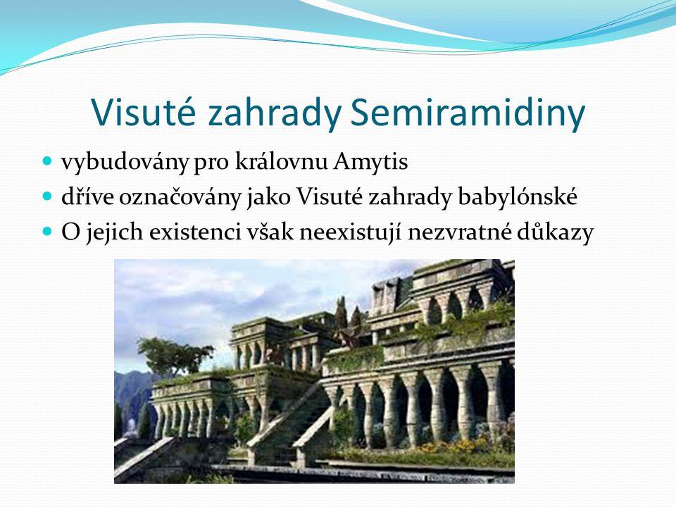 Visuté zahrady Semiramidiny vybudovány pro královnu Amytis dříve označovány jako Visuté zahrady babylónské O jejich existenci však neexistují nezvratn
