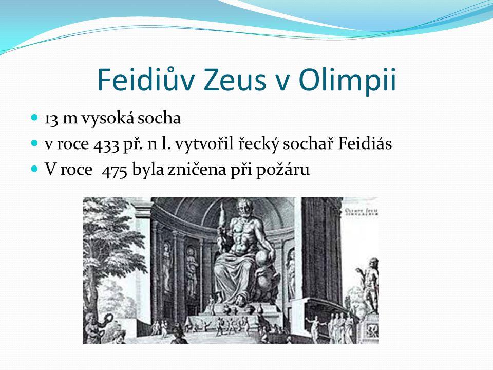 Feidiův Zeus v Olimpii 13 m vysoká socha v roce 433 př. n l. vytvořil řecký sochař Feidiás V roce 475 byla zničena při požáru