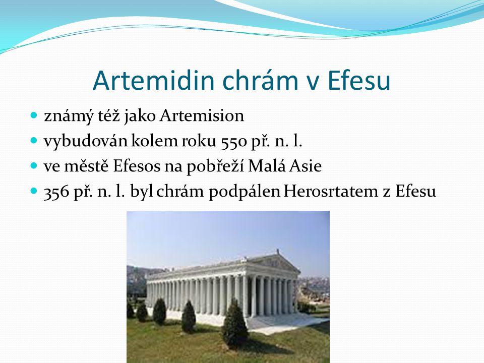 Artemidin chrám v Efesu známý též jako Artemision vybudován kolem roku 550 př. n. l. ve městě Efesos na pobřeží Malá Asie 356 př. n. l. byl chrám podp