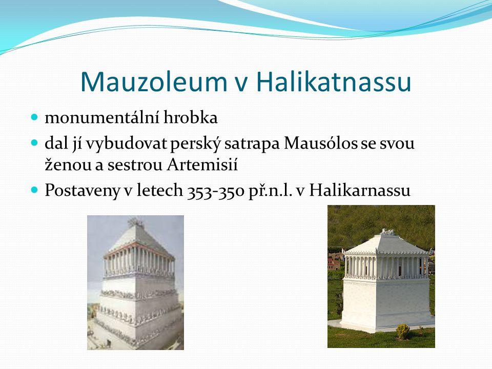Mauzoleum v Halikatnassu monumentální hrobka dal jí vybudovat perský satrapa Mausólos se svou ženou a sestrou Artemisií Postaveny v letech 353-350 př.