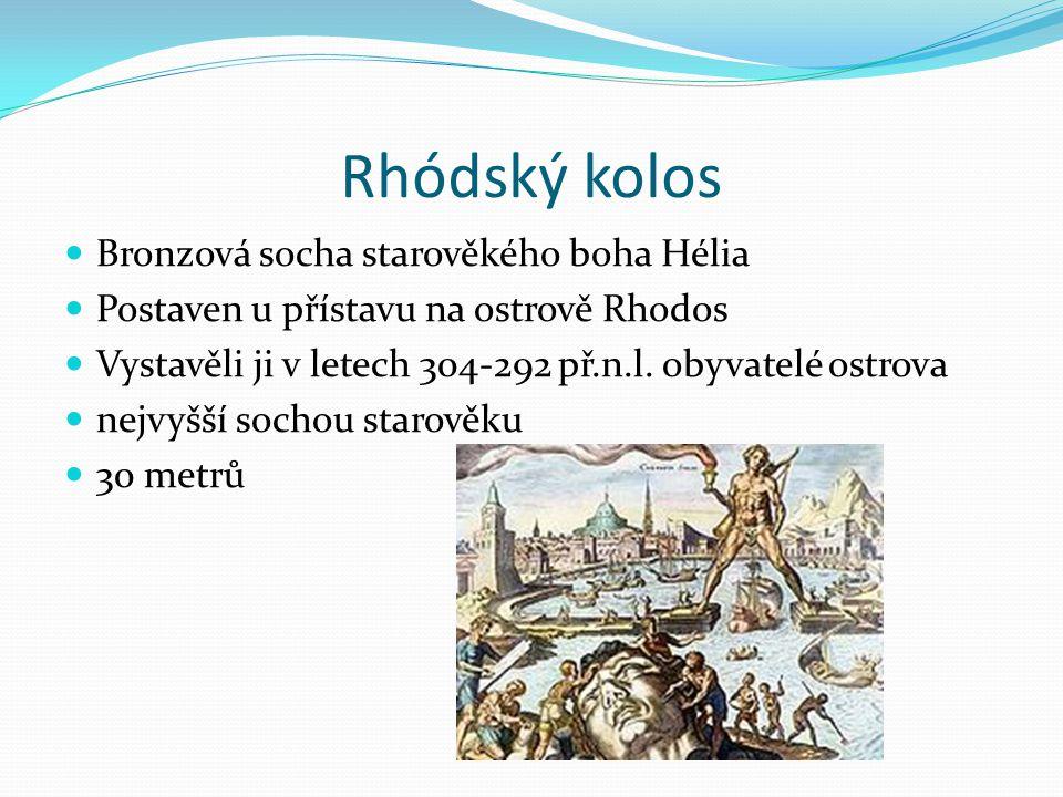 Rhódský kolos Bronzová socha starověkého boha Hélia Postaven u přístavu na ostrově Rhodos Vystavěli ji v letech 304-292 př.n.l. obyvatelé ostrova nejv