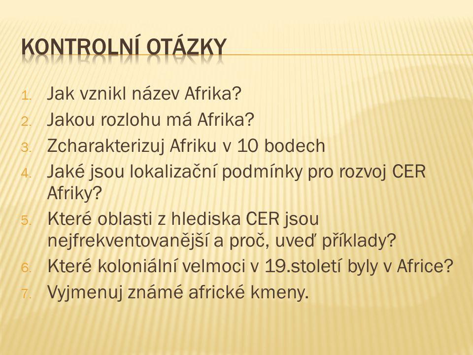 1. Jak vznikl název Afrika? 2. Jakou rozlohu má Afrika? 3. Zcharakterizuj Afriku v 10 bodech 4. Jaké jsou lokalizační podmínky pro rozvoj CER Afriky?