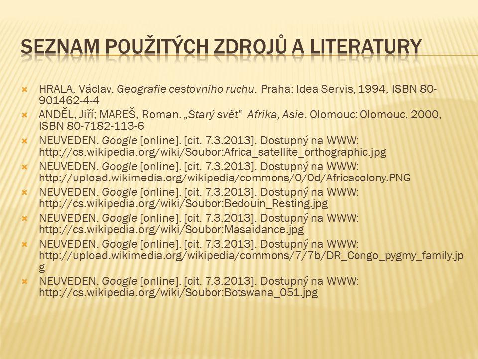 """ HRALA, Václav. Geografie cestovního ruchu. Praha: Idea Servis, 1994, ISBN 80- 901462-4-4  ANDĚL, Jiří; MAREŠ, Roman. """"Starý svět"""