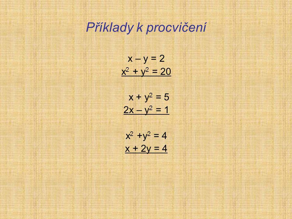 Příklady k procvičení x – y = 2 x 2 + y 2 = 20 x + y 2 = 5 2x – y 2 = 1 x 2 +y 2 = 4 x + 2y = 4