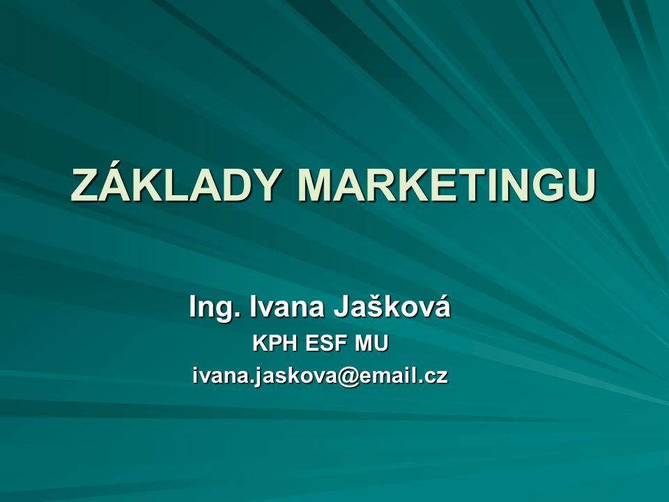 ZÁKLADY MARKETINGU Ing. Ivana Jašková KPH ESF MU ivana.jaskova@email.cz