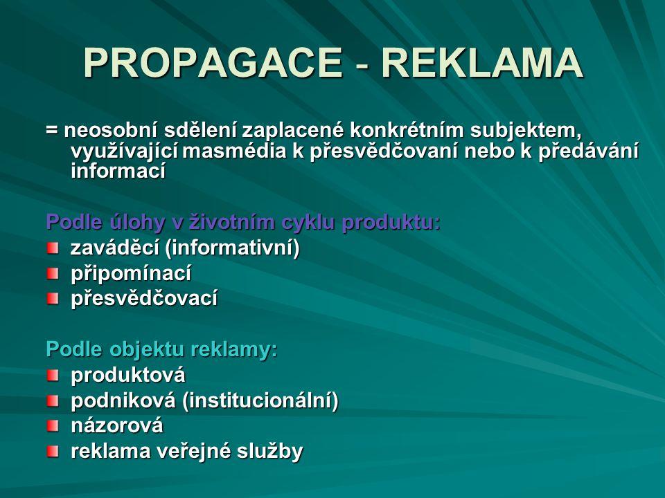 PROPAGACE - REKLAMA = neosobní sdělení zaplacené konkrétním subjektem, využívající masmédia k přesvědčovaní nebo k předávání informací Podle úlohy v ž
