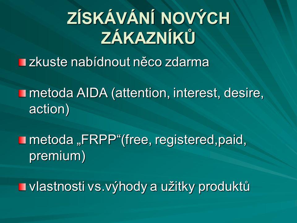 """ZÍSKÁVÁNÍ NOVÝCH ZÁKAZNÍKŮ zkuste nabídnout něco zdarma metoda AIDA (attention, interest, desire, action) metoda """"FRPP""""(free, registered,paid, premium"""