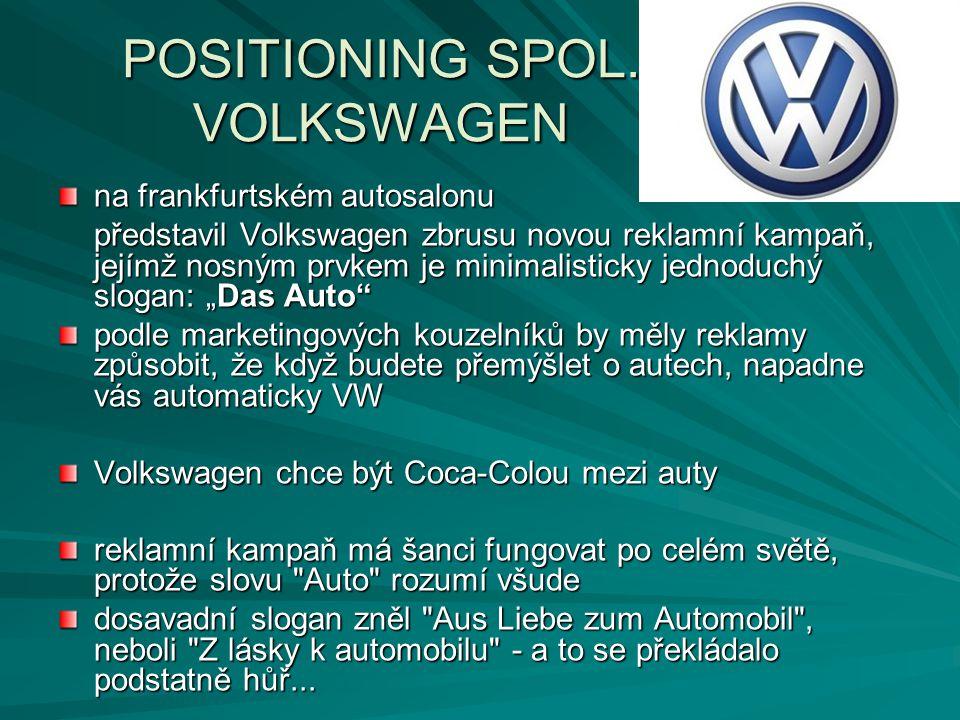 POSITIONING SPOL. VOLKSWAGEN na frankfurtském autosalonu představil Volkswagen zbrusu novou reklamní kampaň, jejímž nosným prvkem je minimalisticky je
