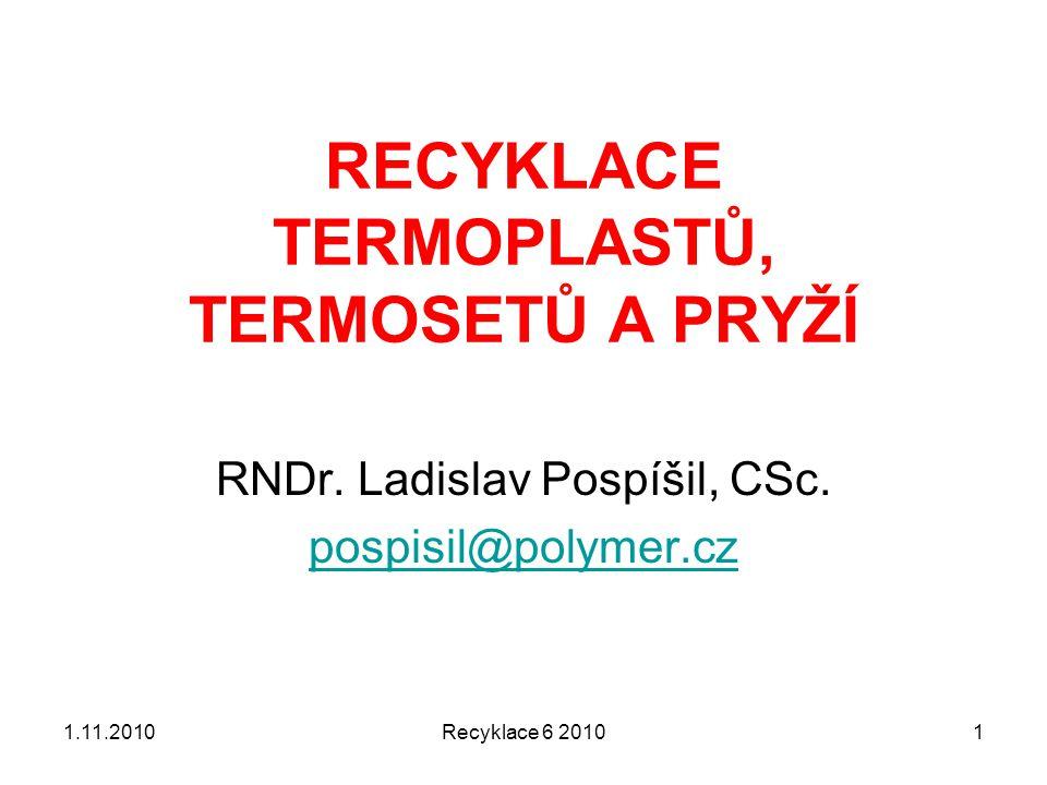 Recyklace 6 20101 RECYKLACE TERMOPLASTŮ, TERMOSETŮ A PRYŽÍ RNDr. Ladislav Pospíšil, CSc. pospisil@polymer.cz 1.11.2010