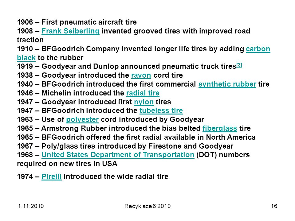 1.11.2010Recyklace 6 201016 1906 – First pneumatic aircraft tire 1908 – Frank Seiberling invented grooved tires with improved road tractionFrank Seibe
