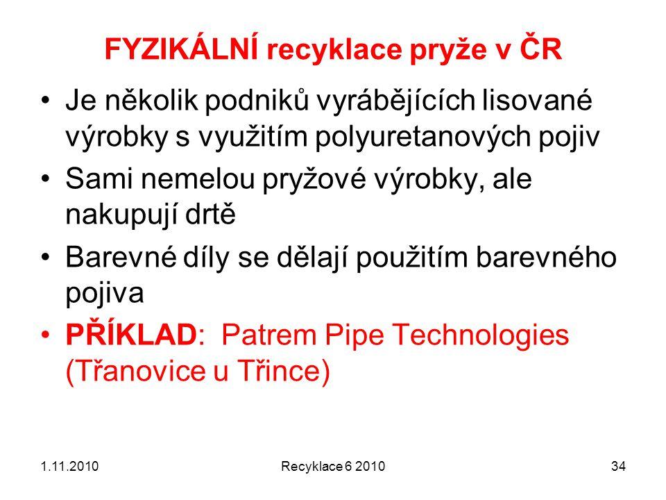 FYZIKÁLNÍ recyklace pryže v ČR Recyklace 6 2010341.11.2010 Je několik podniků vyrábějících lisované výrobky s využitím polyuretanových pojiv Sami neme