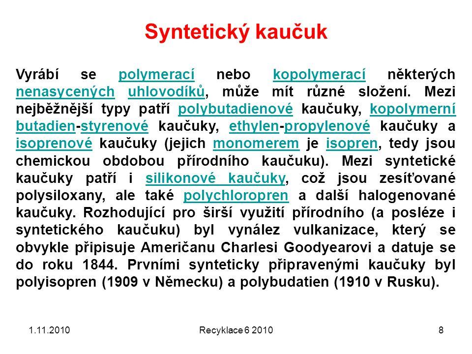 Syntetický kaučuk 1.11.2010Recyklace 6 20108 Vyrábí se polymerací nebo kopolymerací některých nenasycených uhlovodíků, může mít různé složení. Mezi ne