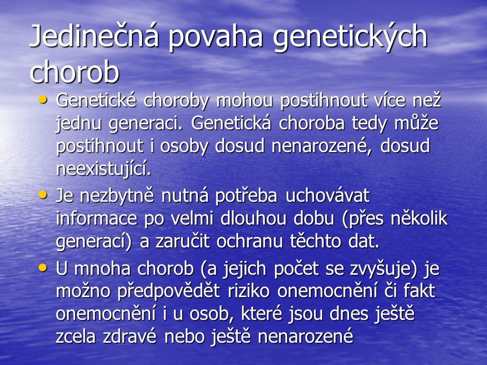 Jedinečná povaha genetických chorob Genetické choroby mohou postihnout více než jednu generaci. Genetická choroba tedy může postihnout i osoby dosud n