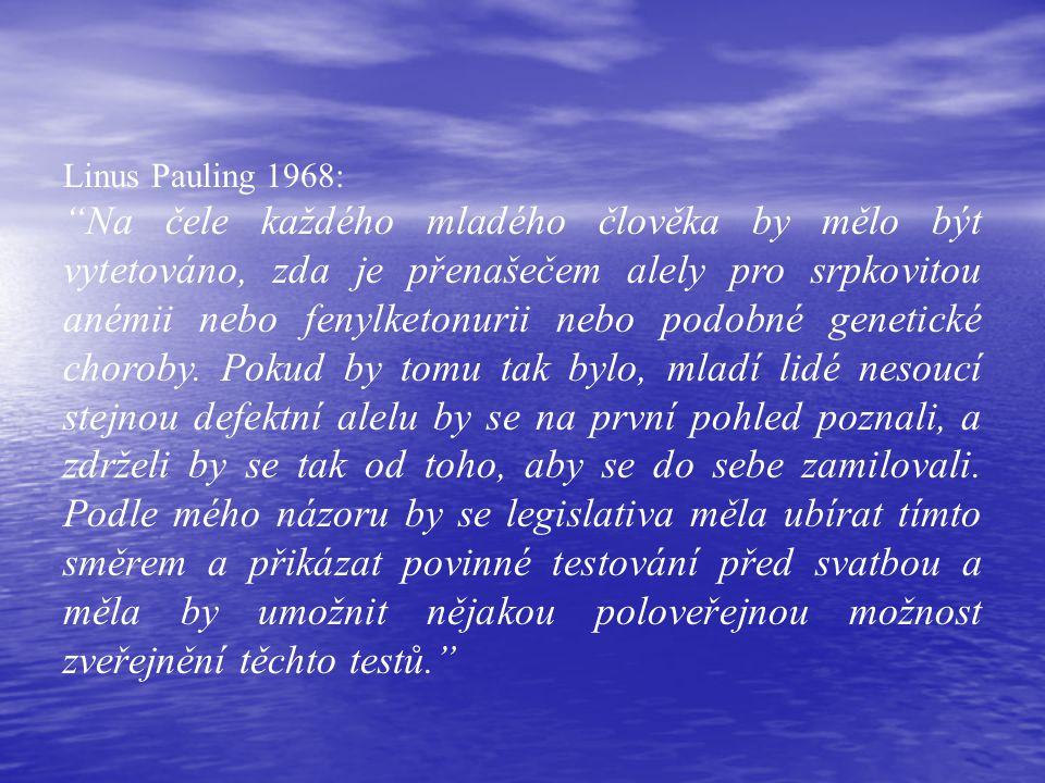 Linus Pauling 1968: Na čele každého mladého člověka by mělo být vytetováno, zda je přenašečem alely pro srpkovitou anémii nebo fenylketonurii nebo podobné genetické choroby.