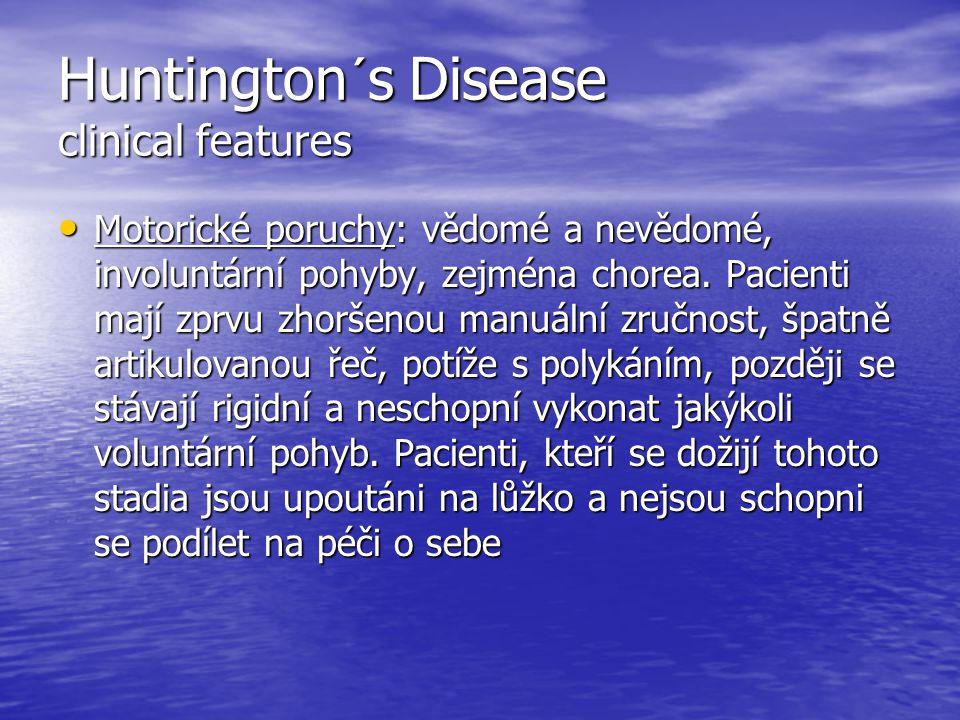 Huntington´s Disease clinical features Motorické poruchy: vědomé a nevědomé, involuntární pohyby, zejména chorea. Pacienti mají zprvu zhoršenou manuál