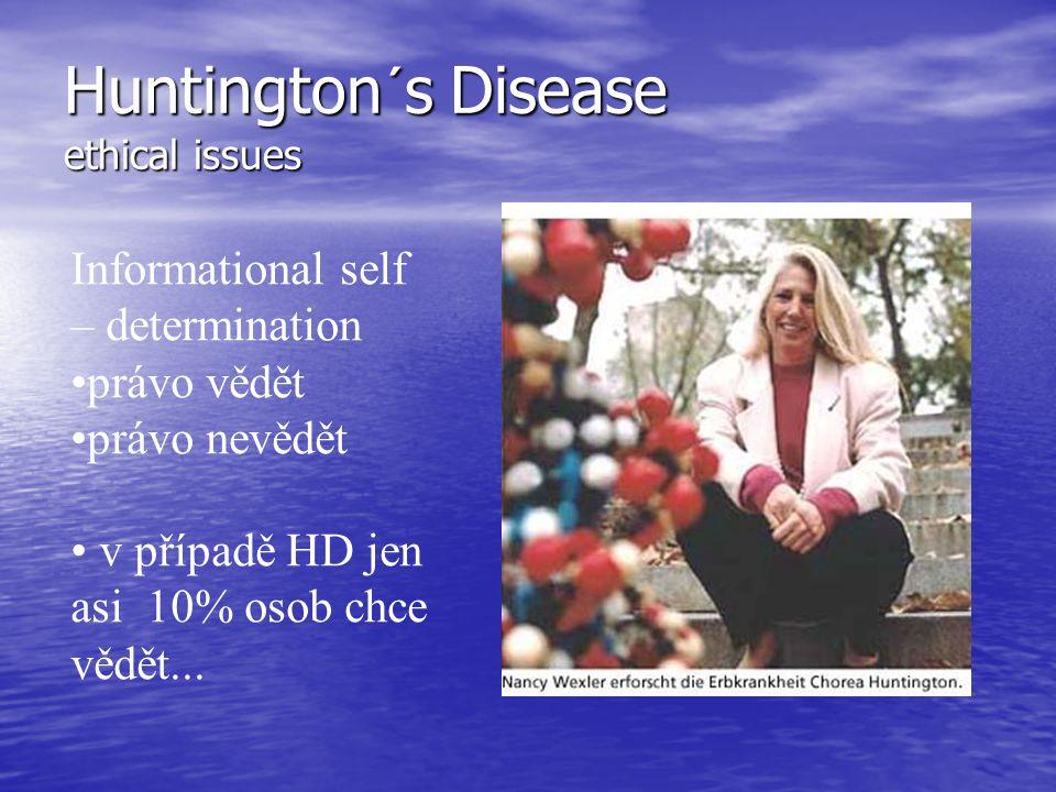 Huntington´s Disease ethical issues Informational self – determination právo vědět právo nevědět v případě HD jen asi 10% osob chce vědět...