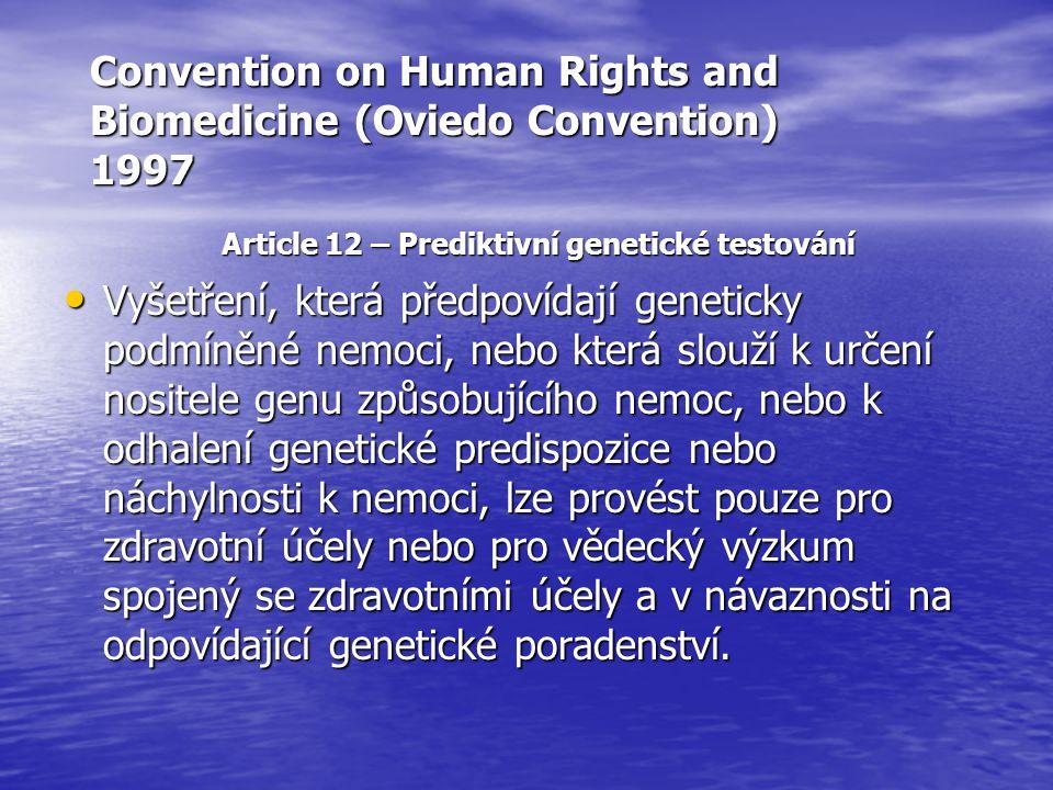 Convention on Human Rights and Biomedicine (Oviedo Convention) 1997 Article 12 – Prediktivní genetické testování Vyšetření, která předpovídají genetic
