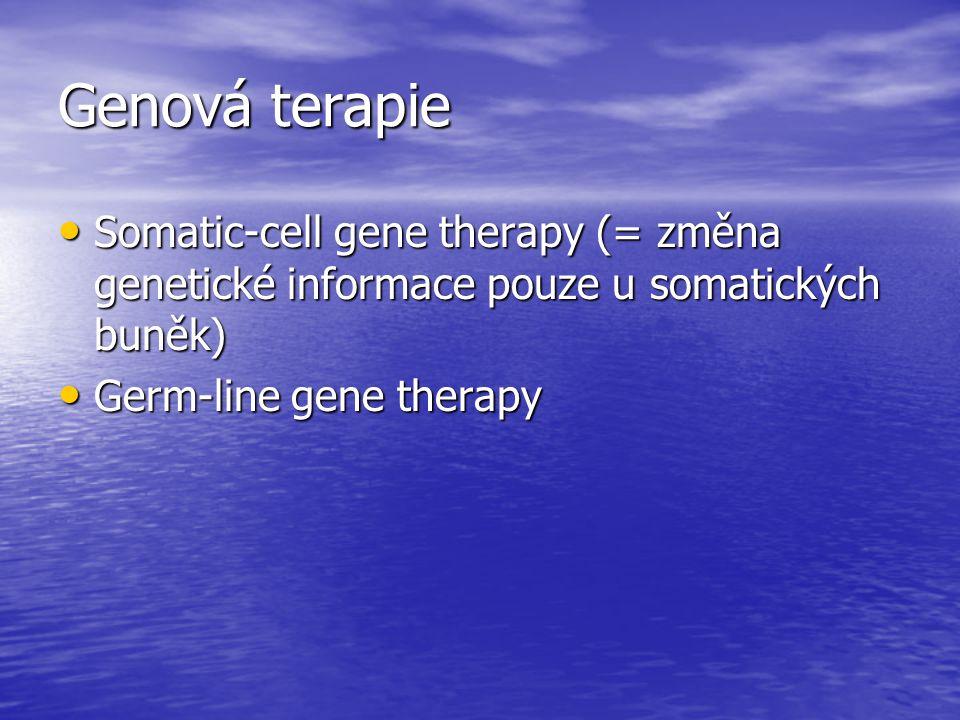 Genová terapie Somatic-cell gene therapy (= změna genetické informace pouze u somatických buněk) Somatic-cell gene therapy (= změna genetické informace pouze u somatických buněk) Germ-line gene therapy Germ-line gene therapy