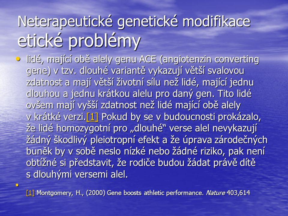 Neterapeutické genetické modifikace etické problémy lidé, mající obě alely genu ACE (angiotenzin converting gene) v tzv. dlouhé variantě vykazují větš