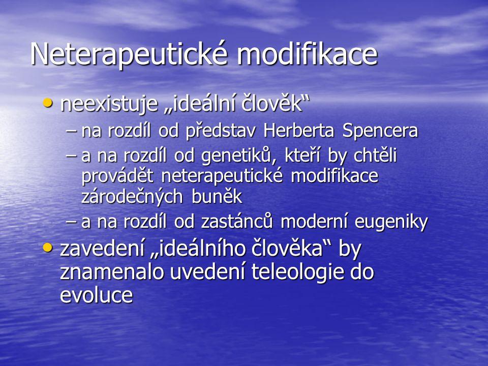 """Neterapeutické modifikace neexistuje """"ideální člověk"""" neexistuje """"ideální člověk"""" –na rozdíl od představ Herberta Spencera –a na rozdíl od genetiků, k"""