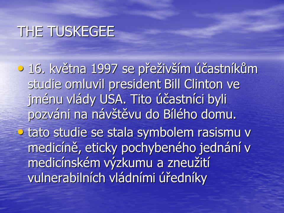 THE TUSKEGEE 16. května 1997 se přeživším účastníkům studie omluvil president Bill Clinton ve jménu vlády USA. Tito účastníci byli pozváni na návštěvu