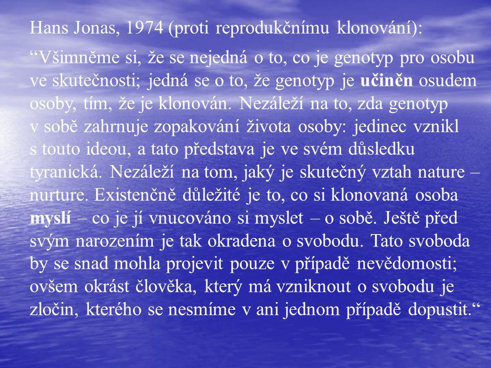 Hans Jonas, 1974 (proti reprodukčnímu klonování): Všimněme si, že se nejedná o to, co je genotyp pro osobu ve skutečnosti; jedná se o to, že genotyp je učiněn osudem osoby, tím, že je klonován.